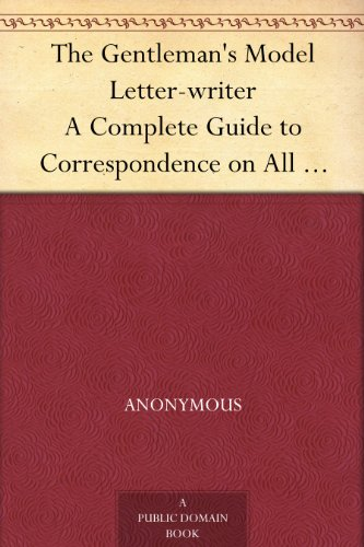 (The Gentleman's Model Letter-writer A Complete Guide to Correspondence on All Subjects, with Commercial Forms)