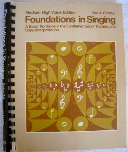 Foundations in singing: A basic textbook in the fundamentals of technic and song interpretations