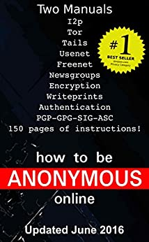 How to be Anonymous Online: Step-by-Step Anonymity with Tor, Tails, Bitcoin and Writeprints by [Eydie, A M]