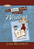The Busy Mom's Guide to Wisdom, Lisa Whelchel, 1416533974