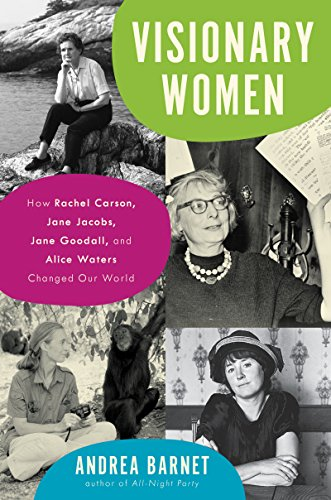 Visionary Women: How Rachel Carson, Jane Jacobs, Jane Goodall, and Alice Waters Changed Our World cover