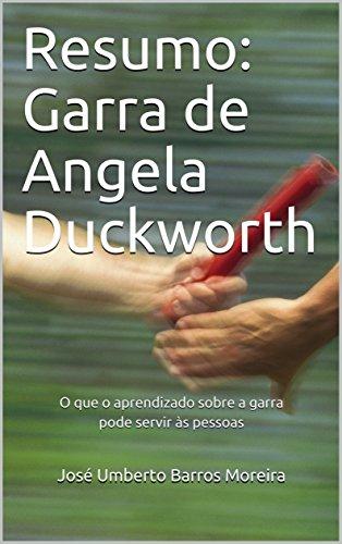 Resumo: Garra de Angela Duckworth: O que o aprendizado sobre a garra pode servir às pessoas (Portuguese Edition)