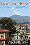 img - for Into The East: Three Journeys Through India & Nepal book / textbook / text book