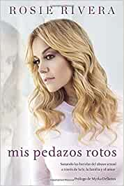 Mis Pedazos Rotos / My Broken Pieces: Sanando Las Heridas Del Abuso Sexual a Través De La Fé, La Familia Y El Amor / Mending the Wounds from Sexual Abuse Through Faith,
