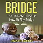 Bridge: The Ultimate Guide to Bridge for Beginners | Lafayette Saunders