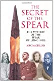 The Secret of the Spear: The Mystery of the Spear of Longus