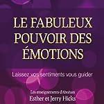 Le fabuleux pouvoir des émotions: Laissez vos sentiments vous guider | Esther Hicks,Jerry Hicks
