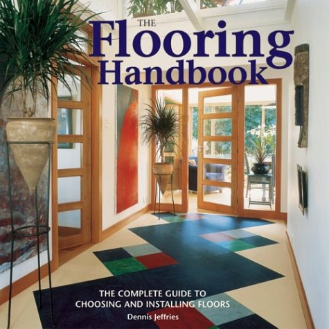 The Flooring Handbook: The Complete Guide to Choosing and Installing Floors by Brand: Firefly Books