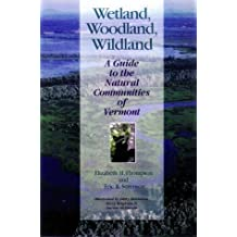 Wetland, Woodland, Wildland: A Guide to the Natural Communities of Vermont