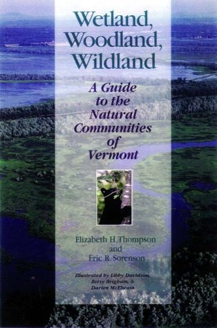 Wetland, Woodland, Wildland: A Guide to the Natural Communities of Vermont (Middlebury Bicentennial Series in Environmen