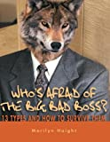 Who's Afraid of the Big Bad Boss? 13 Types and How to Survive Them by Marilyn Haight (2005-09-16)