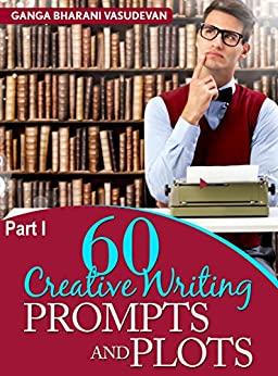 60 (FREE to use) prompts and plots: 180 story ideas: Ideas to start your new kindle fiction book (Creative Writing Prompts and Plots) by [Vasudevan, Ganga Bharani]