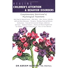 Healing Children's Attention & Behavior Disorders: Complementary Nutritional & Psychological Treatments: Complementary Nutritional and Psychological Treatments