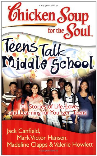 Download Chicken Soup for the Soul: Teens Talk Middle School: 101 Stories of Life, Love, and Learning for Younger Teens pdf epub