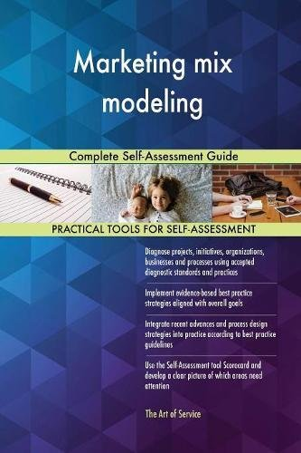 Marketing mix modeling: Complete Self-Assessment Guide
