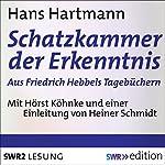 Schatzkammer der Erkenntnis: Aus Friedrich Hebbels Tagebüchern | Hans Hartmann