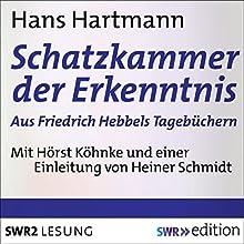Schatzkammer der Erkenntnis: Aus Friedrich Hebbels Tagebüchern Hörbuch von Hans Hartmann Gesprochen von: Horst Köhnke, Heiner Schmidt