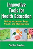 Innovative Tools for Health Education: Making Inexpensive Props, Visuals, and Manipulatives