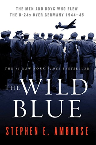 The Wild Blue: The Men and Boys Who Flew the B-24s Over Germany 1944-1945 (English Edition) por [Ambrose, Stephen E.]