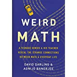 Weird Math: A Teenage Genius and His Teacher Reveal the Strange Connections Between Math and Everyday Life