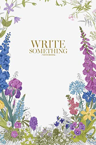 Notebook - Write something: Spring and summer garden flowers notebook, Daily Journal, Composition Book Journal, College Ruled Paper, 6 x 9 inches (100sheets)