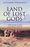 Land of Lost Gods: The Search for Classical Greece (Tauris Parke Paperbacks)