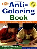 : The Anti-Coloring Book: Creative Activities for Ages 6 and Up