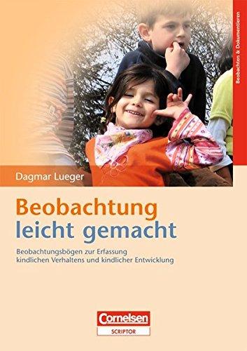 Beobachtung leicht gemacht: Beobachtungsbögen zur Erfassung kindlichen Verhaltens und kindlicher Entwicklung