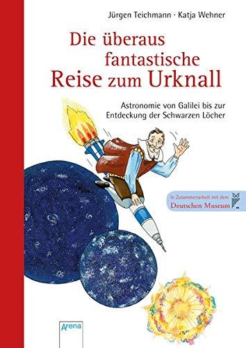 Die überaus Fantastische Reise Zum Urknall   Astronomie Von Galilei Bis Zur Entdeckung Der Schwarzen Löcher