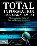 Total Information Risk Management: Maximizing the Value of Data and Information Assets, Alexander Borek, Ajith Kumar Parlikad, Jela Webb, Philip Woodall, 0124055478