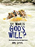 So, What Is God's Will?, Amy Scovil, 1490832491