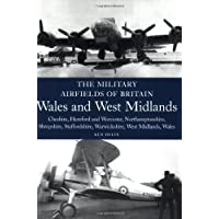 The Military Airfields of Britain: Wales and West Midlands: Cheshire, Hereford & Worcester, Northamptonshire, Shropshire, Staffordshire, Warwickshire, ... Warwickshire, West Midlands and Wales