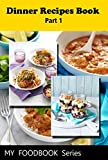 My Food Book - Dinner Recipes Book Part 1: Easy Family Dinner Ideas - Fresh Food Fast - Quick and Healthy Recipes - Easy Dinner Recipes, all in one cookbook