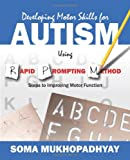 Developing Motor Skills for Autism Using Rapid Prompting Method, Soma Mukhopadhyay, 1478728418