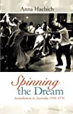 img - for Spinning the Dream: Assimilation in Australia 1950-1970 book / textbook / text book