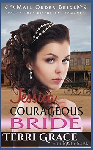 Mail Order Bride: Jessica Courageous Bride (Young Love Historical Romance)