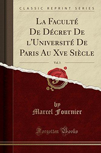 La Faculté De Décret De l'Université De Paris Au Xve Siècle, Vol. 3 (Classic Reprint)