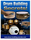 Drum Building Secrets!: Build A Drum Set In 10 Simple Steps!