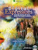Digital Expressions: Creating Digital Art with Adobe Photoshop Elements by Susan Tuttle (30-Apr-2010) Paperback