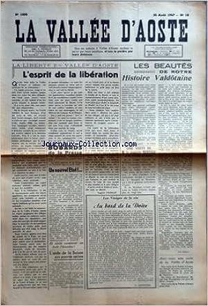 VALLEE D'AOSTE (LA) [No 1000] du 30/08/1947 - LA LIBERTE EN VALLEE D'AOSTE - L'ESPRIT DE LA LIBERATION PAR AUGUSTE PETIGAT - BOBARDS DE LA PRESSE - L'AIDE DE LA SUISSE AUX PAUVRES NATIONS PAR JOSEPH DARENSOD - LES VISAGES DE LA VIE - AU BORD DE LA DOIRE P