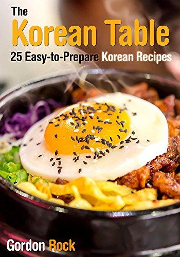 The Korean Table: 25 Easy-to-Prepare Korean Recipes by Gordon Rock
