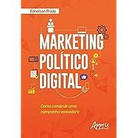 Marketing Político Digital. Como Construir Uma Campanha Vencedora