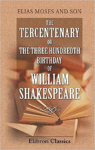 The Tercentenary: or, The Three Hundred Birthday of William Shakespeare