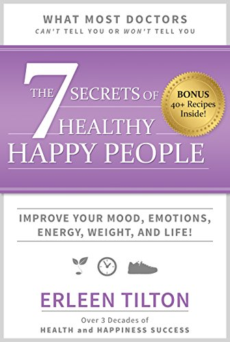 The 7 Secrets of Healthy Happy People: Improve Your Mood, Emotions, Energy, Weight, and Life!