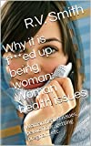 Why it is f***ed up being woman: Woman health issues: Woman health issues, pelvic floor, getting pregnant etc.