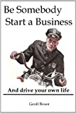 Be Somebody. Start a Business, Geoff Boxer, 1847530931