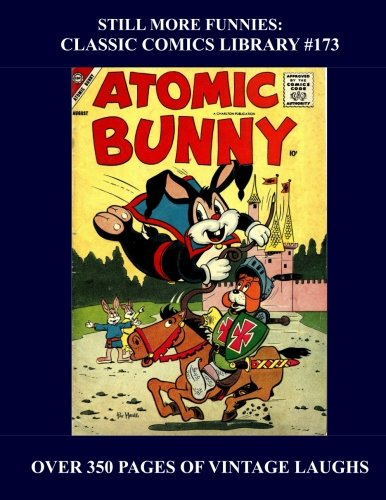Still More Funnies: Classic Comics Library #173: Another Great Almost-Random Collection Of Golden Age Funnies -- All Stories - No Ads - Over 350 Pages pdf epub