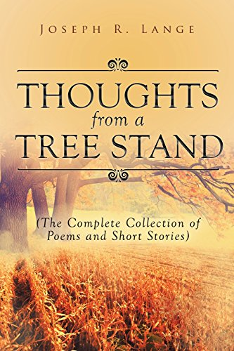Thoughts from a Tree Stand: The Complete Collection of Poems and Short -