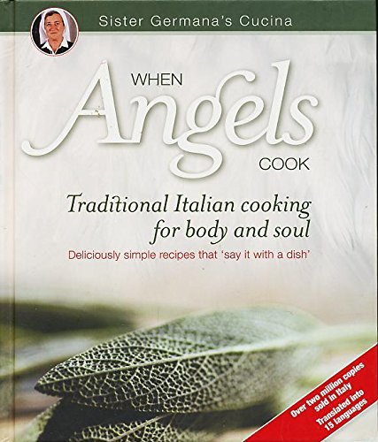 When Angels Cook: Traditional Italian Cooking for Body and Soul