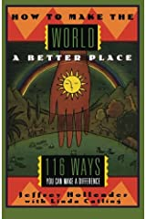 How to Make the World a Better Place: 116 Ways You Can Make a Difference Paperback